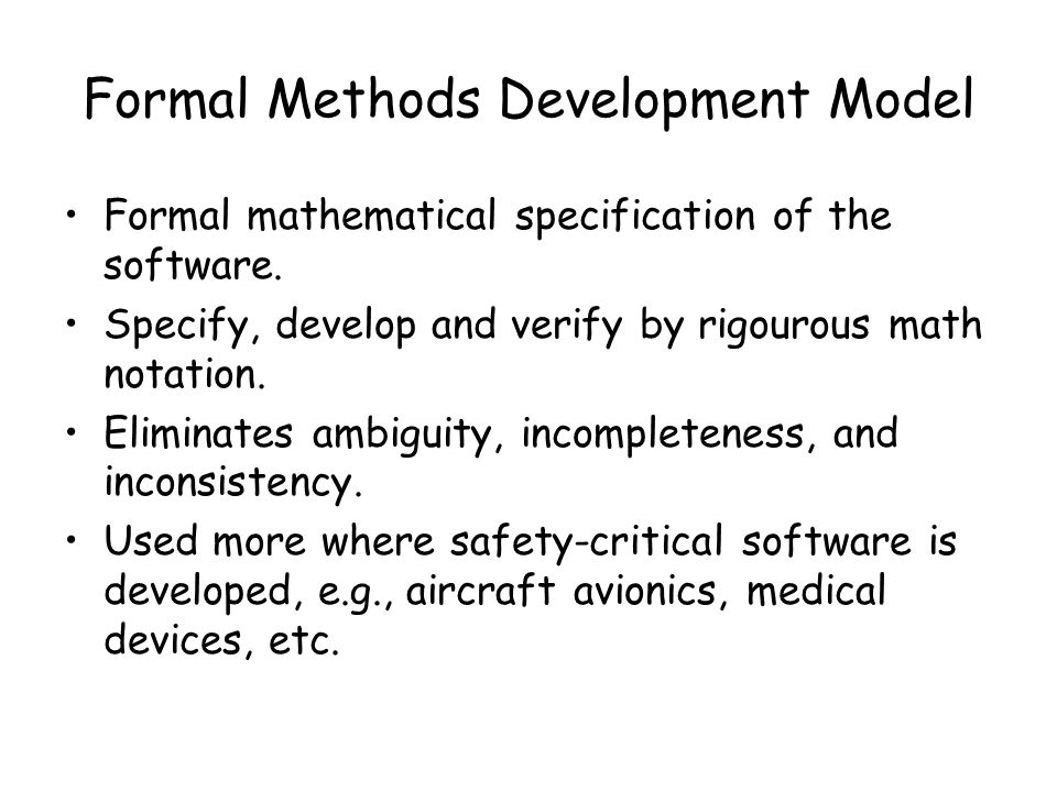 Formal Methods Development Model Formal mathematical specification of the software.