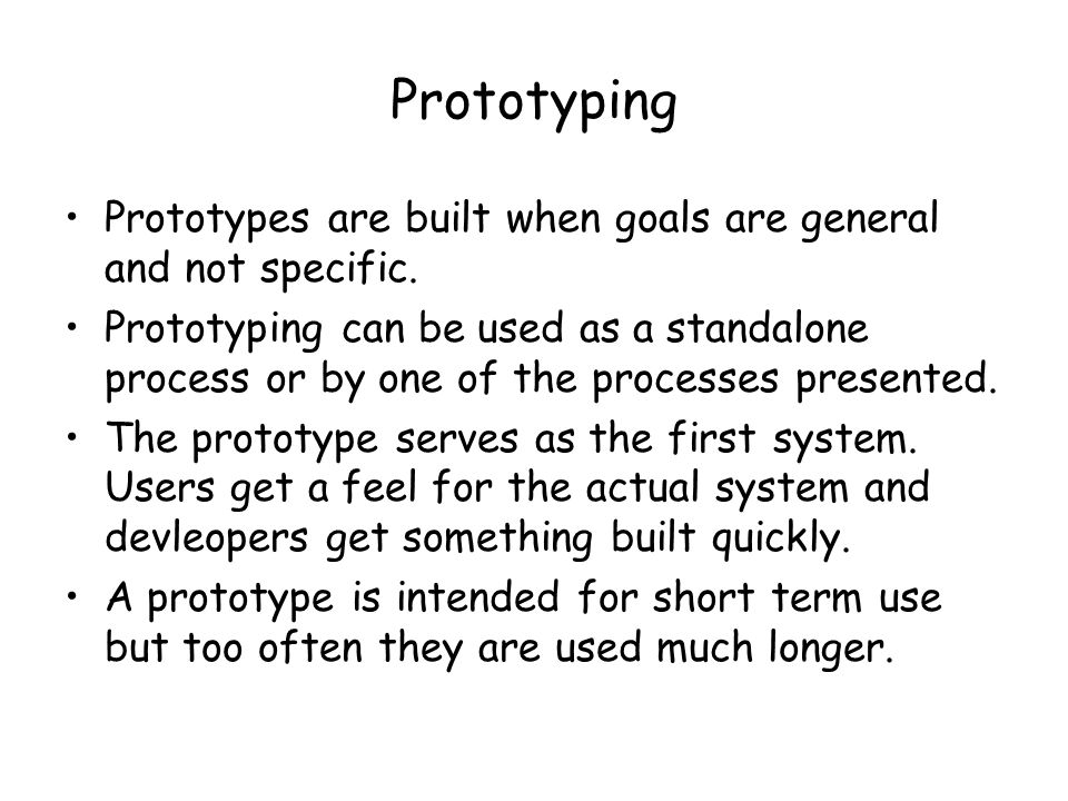 Prototyping Prototypes are built when goals are general and not specific.