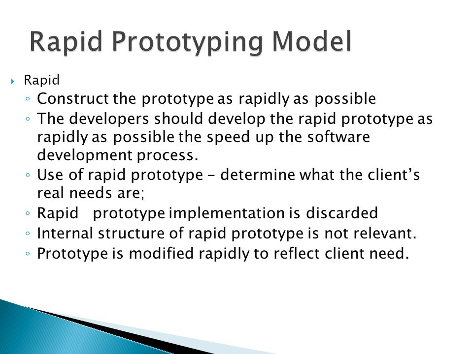  Rapid ◦ Construct the prototype as rapidly as possible ◦ The developers should develop the rapid prototype as rapidly as possible the speed up the s