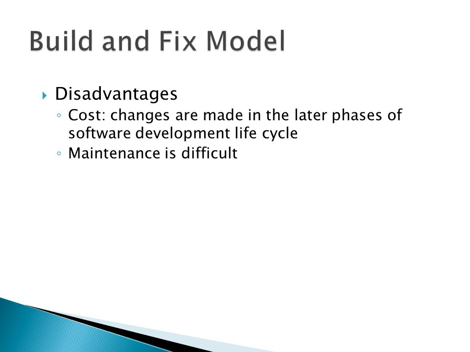  Disadvantages ◦ Cost: changes are made in the later phases of software development life cycle ◦ Maintenance is difficult