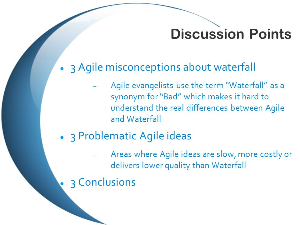 Misconception 1: Agile – the term Agility is good It does not come from calling it Agile Development agility  Short code release cycles  Few programming constraints Business Agility  Fast reaction to business change  Having a consistent understanding of the business and how it is supported by software