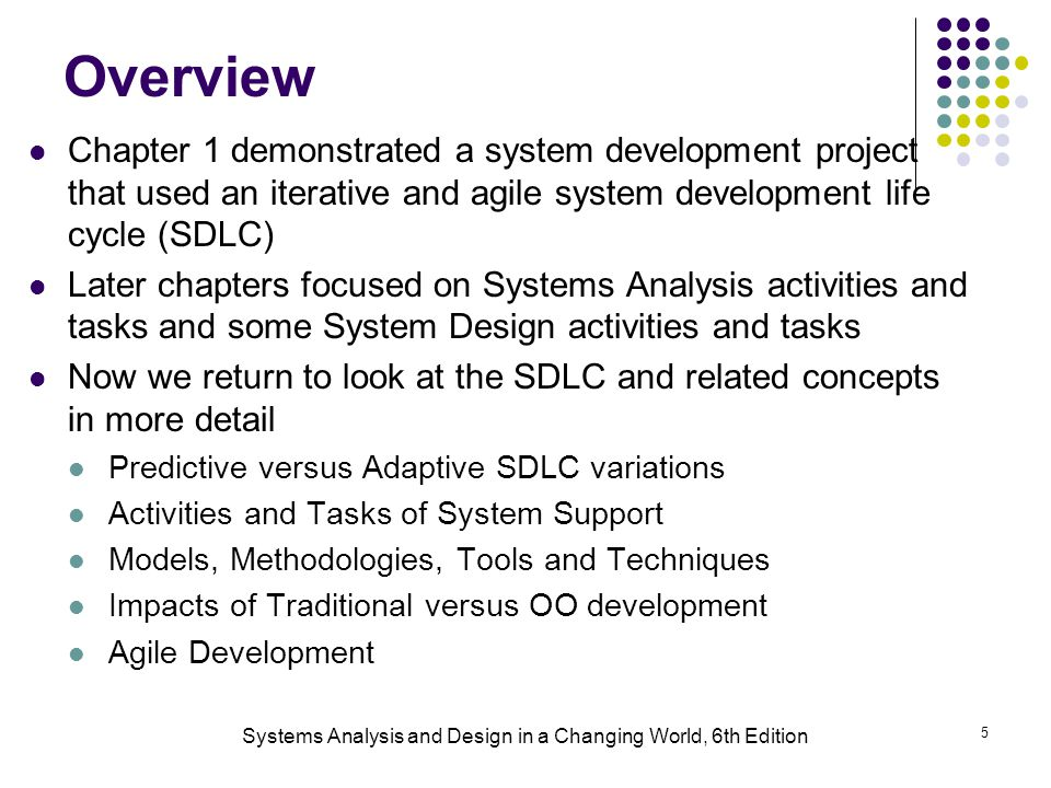 Systems Analysis and Design in a Changing World, 6th Edition 5 Overview Chapter 1 demonstrated a system development project that used an iterative and
