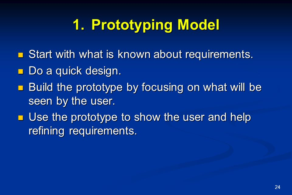 25 Evolutionary Models: Prototyping communication Quick plan Modeling Quick design Construction of prototype Deployment delivery & feedback