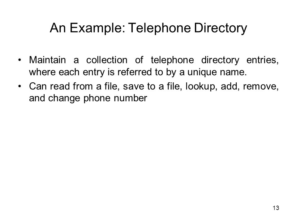 An Example: Telephone Directory Maintain a collection of telephone directory entries, where each entry is referred to by a unique name.