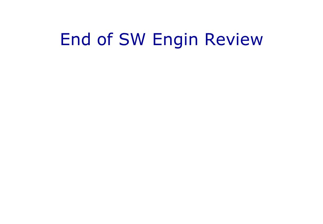 End of SW Engin Review