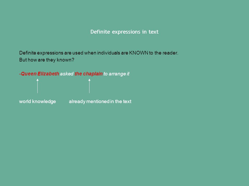 Definite expressions in text Definite expressions are used when individuals are KNOWN to the reader.