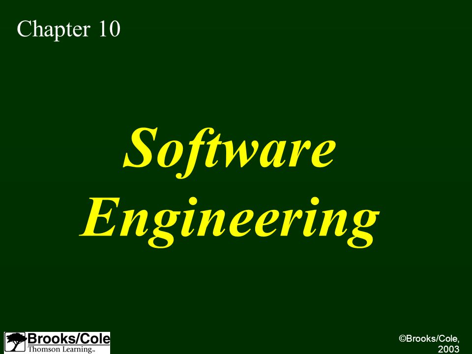 ©Brooks/Cole, 2003 Chapter 10 Software Engineering