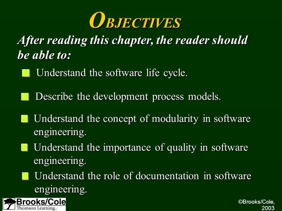 ©Brooks/Cole, 2003 Understand the software life cycle. Describe the development process models. Understand the concept of modularity in software engin