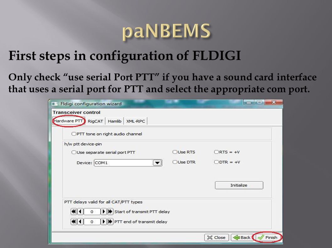 First steps in configuration of FLDIGI Only check use serial Port PTT if you have a sound card interface that uses a serial port for PTT and select the appropriate com port.