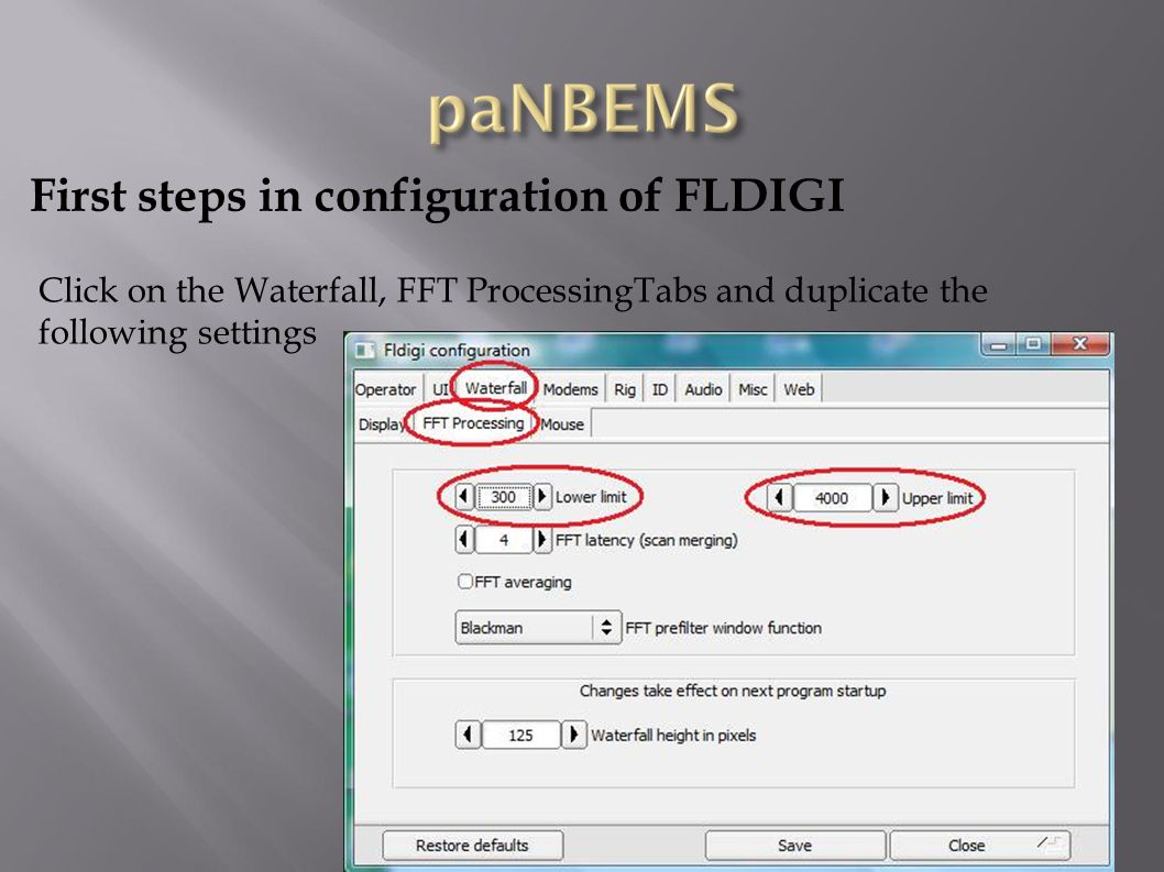 First steps in configuration of FLDIGI Click on the Waterfall, FFT ProcessingTabs and duplicate the following settings