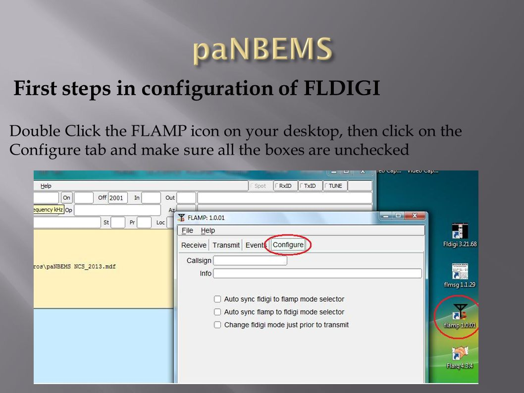 First steps in configuration of FLDIGI Double Click the FLAMP icon on your desktop, then click on the Configure tab and make sure all the boxes are un