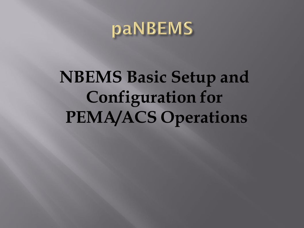 Prerequisites for NBEMS Operations:  Current versions of FLDIGI, FLMSG and FLAMP downloaded and installed  A basic understanding of your computer Operating System (OS)  Ability to create file folders and move files  Basic understanding of saving spread sheet files to CSV (comma separated value) format