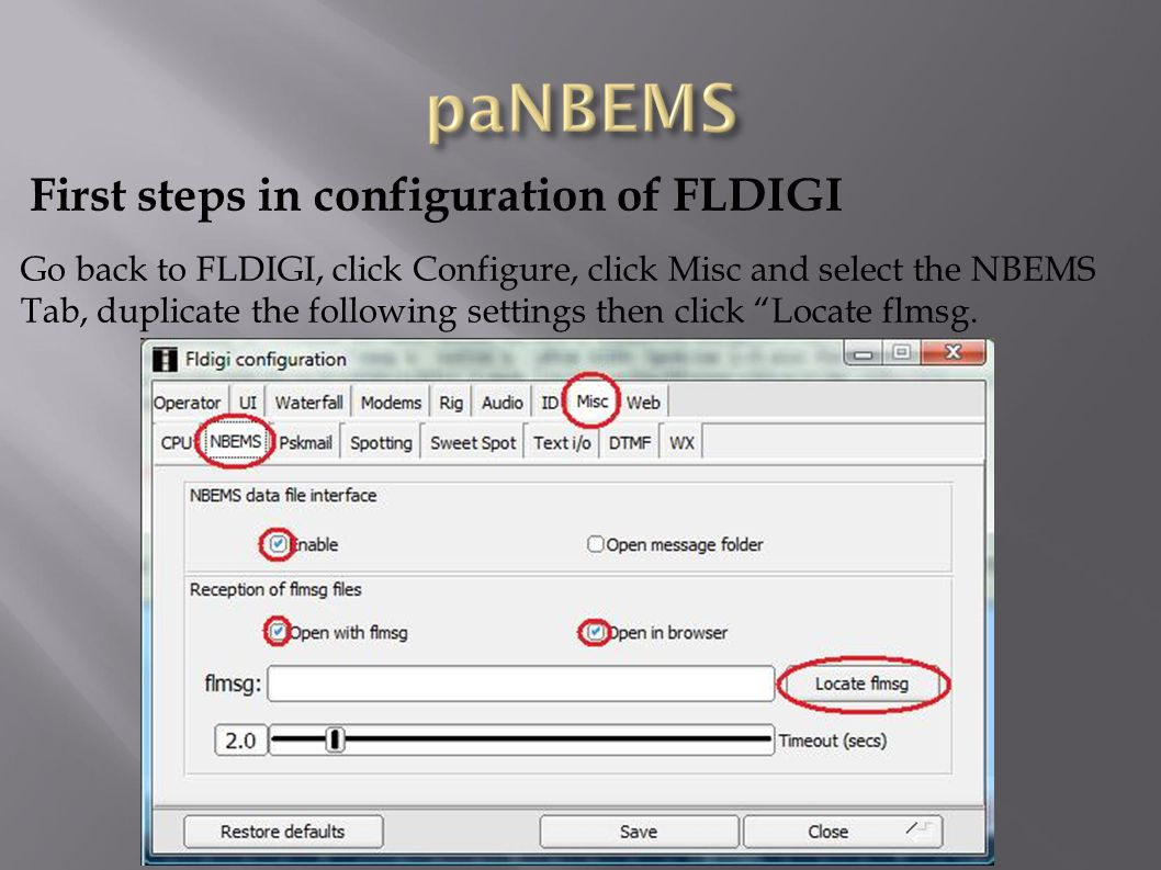 First steps in configuration of FLDIGI Go back to FLDIGI, click Configure, click Misc and select the NBEMS Tab, duplicate the following settings then click Locate flmsg.