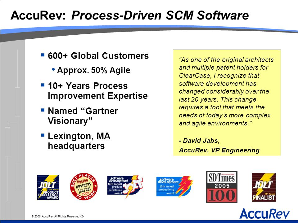 © 2008 AccuRev All Rights Reserved -2- AccuRev: Process-Driven SCM Software  600+ Global Customers Approx.