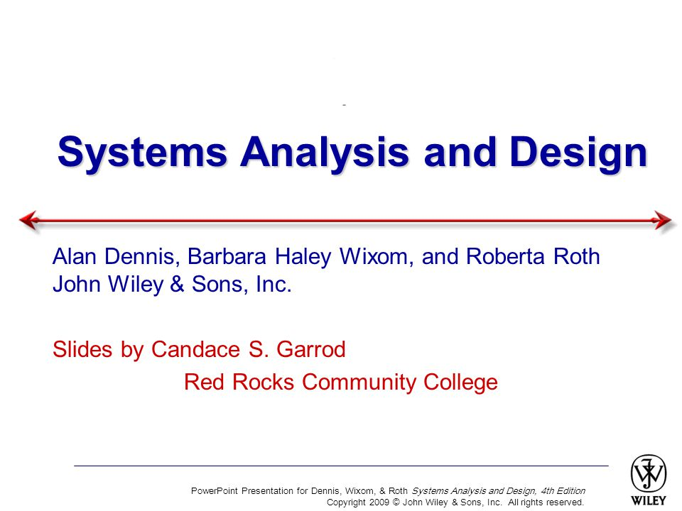 PowerPoint Presentation for Dennis, Wixom, & Roth Systems Analysis and Design, 4th Edition Copyright 2009 © John Wiley & Sons, Inc. All rights reserve