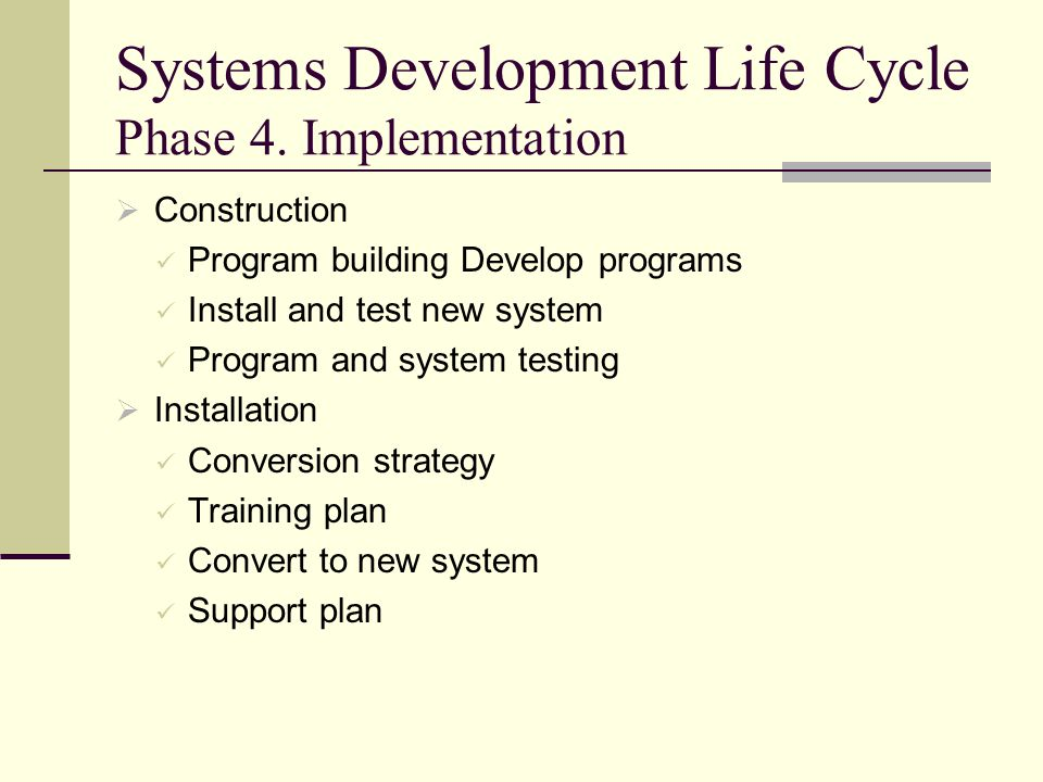 Systems Development Life Cycle Phase 4. Implementation  Construction Program building Develop programs Install and test new system Program and system