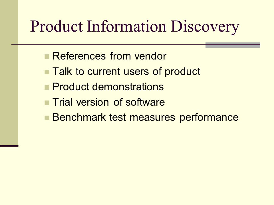 Product Information Discovery References from vendor Talk to current users of product Product demonstrations Trial version of software Benchmark test