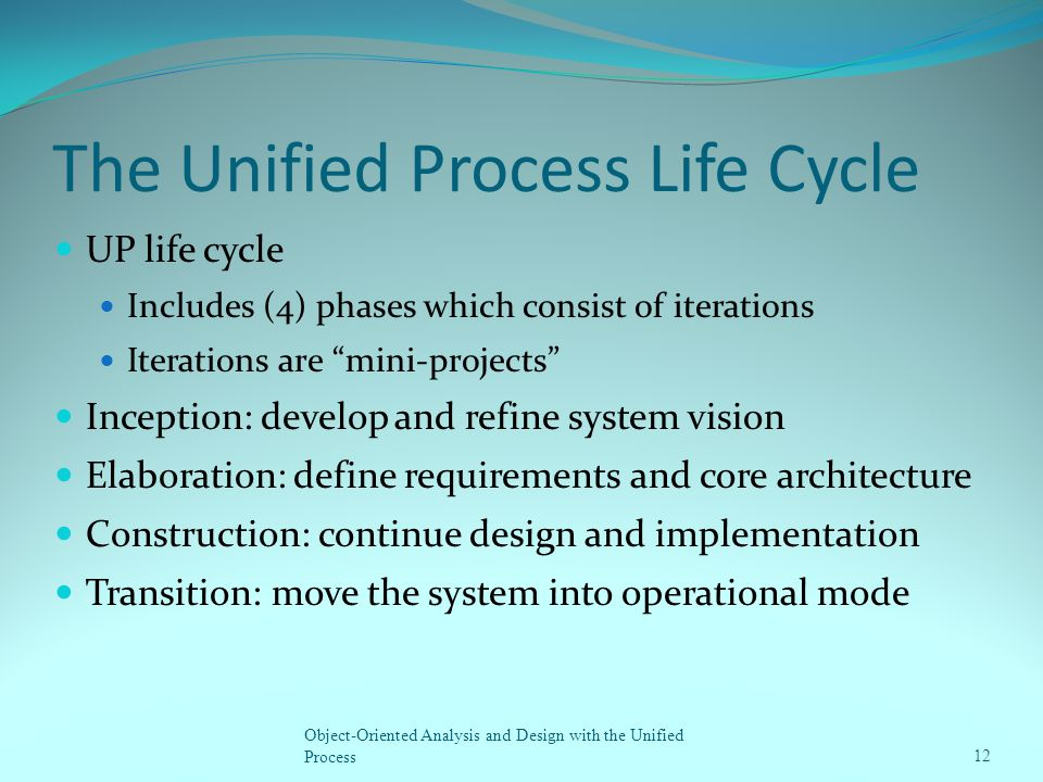 "The Unified Process Life Cycle UP life cycle Includes (4) phases which consist of iterations Iterations are ""mini-projects"" Inception: develop and ref"