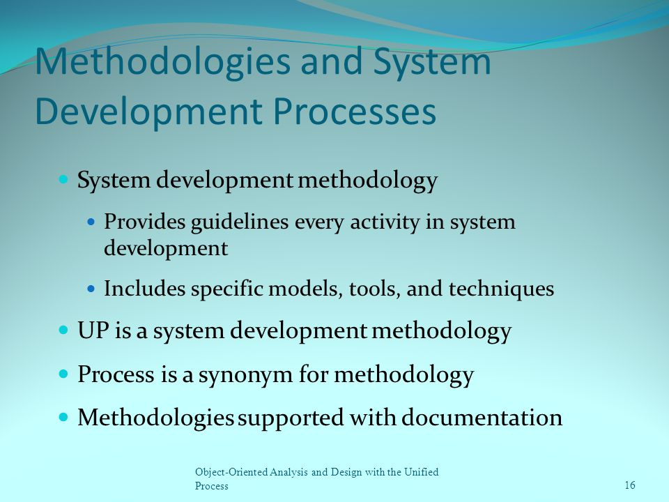 Methodologies and System Development Processes System development methodology Provides guidelines every activity in system development Includes specif