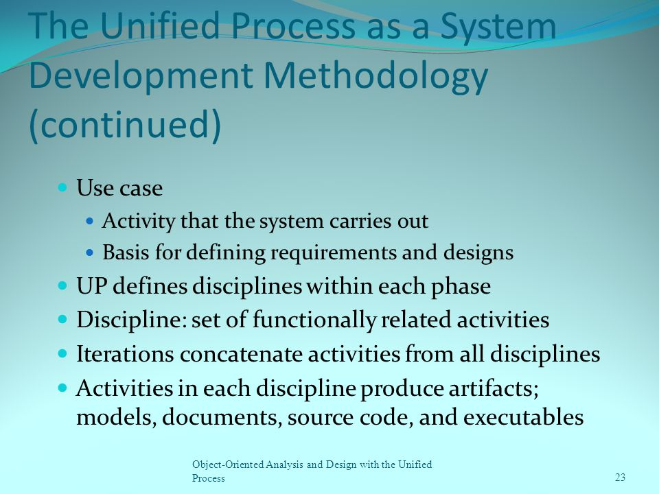 The Unified Process as a System Development Methodology (continued) Use case Activity that the system carries out Basis for defining requirements and
