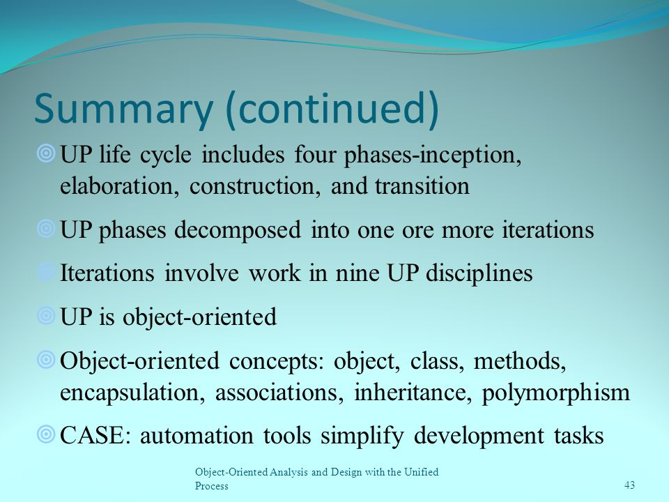 Summary (continued) Object-Oriented Analysis and Design with the Unified Process43  UP life cycle includes four phases-inception, elaboration, constr