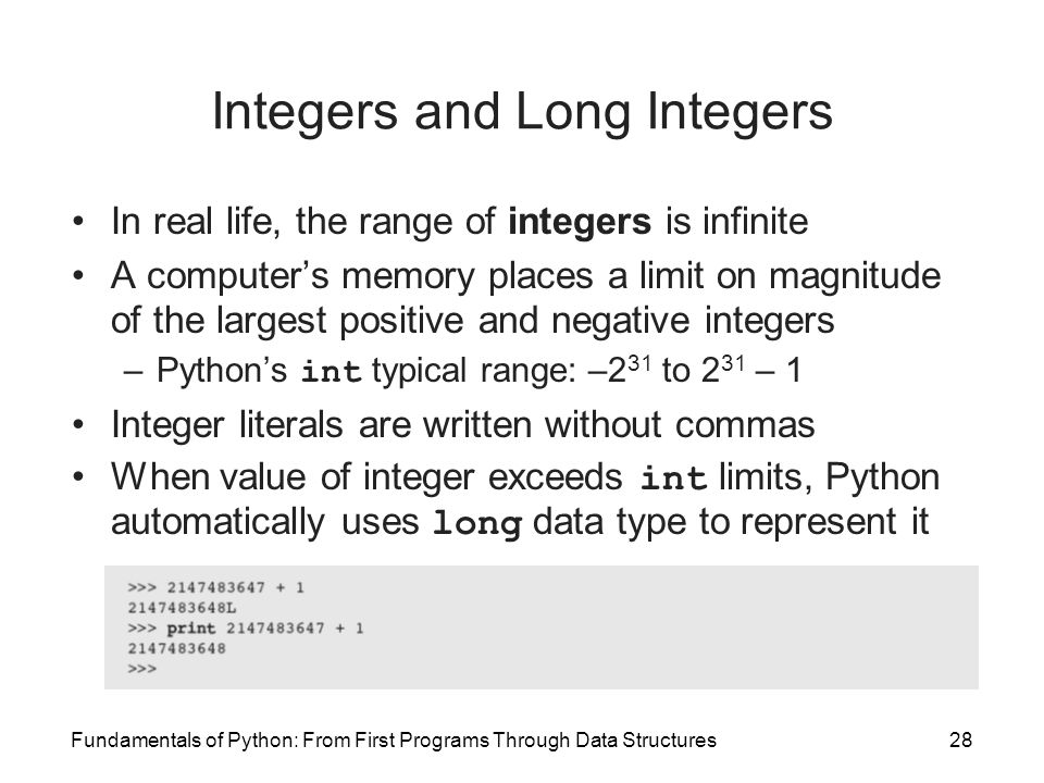 Fundamentals of Python: From First Programs Through Data Structures28 Integers and Long Integers In real life, the range of integers is infinite A com