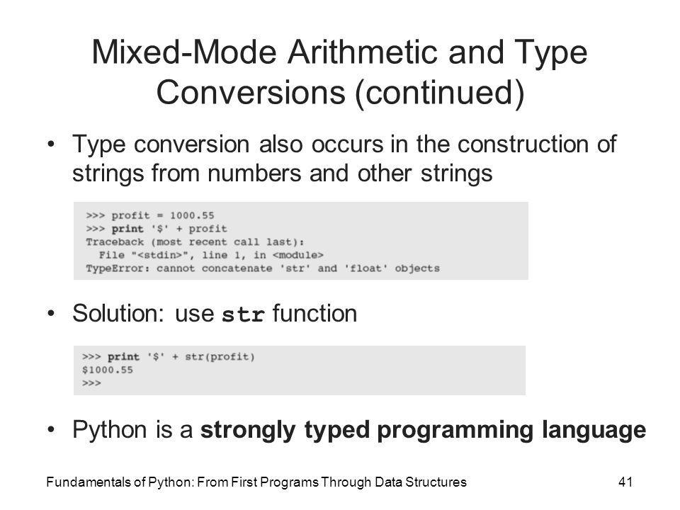 Fundamentals of Python: From First Programs Through Data Structures41 Mixed-Mode Arithmetic and Type Conversions (continued) Type conversion also occu