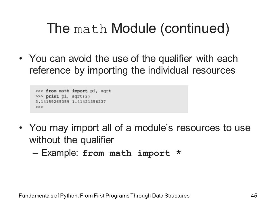 Fundamentals of Python: From First Programs Through Data Structures45 The math Module (continued) You can avoid the use of the qualifier with each ref