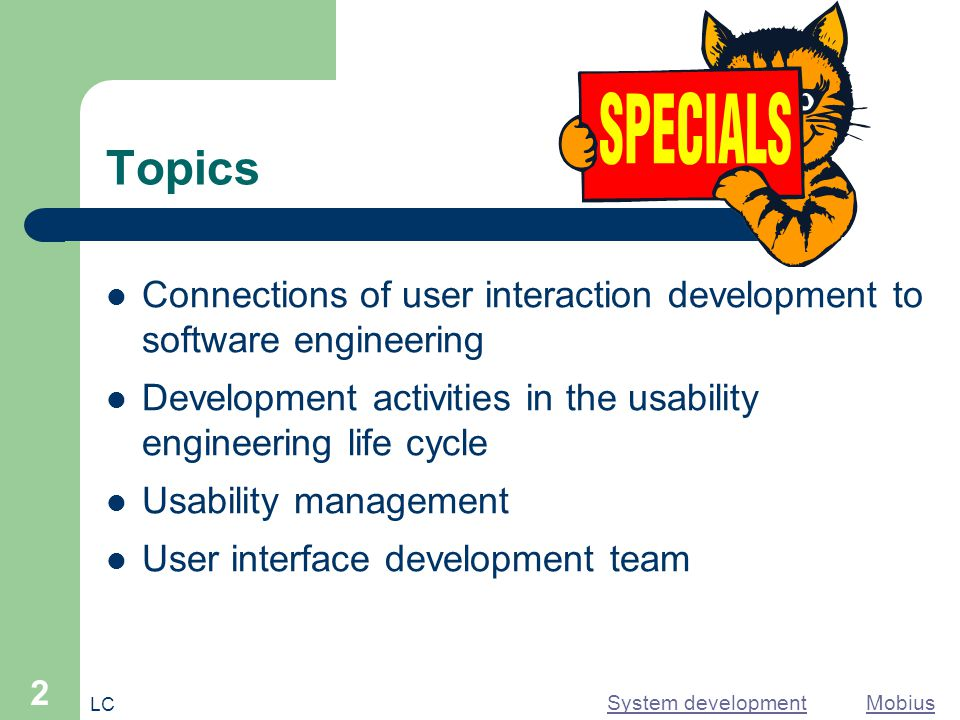 LC 2 Topics Connections of user interaction development to software engineering Development activities in the usability engineering life cycle Usabili