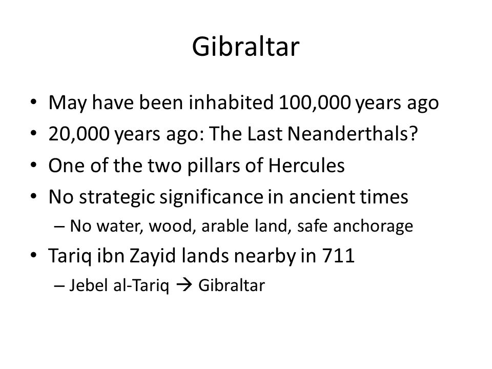 Gibraltar May have been inhabited 100,000 years ago 20,000 years ago: The Last Neanderthals.
