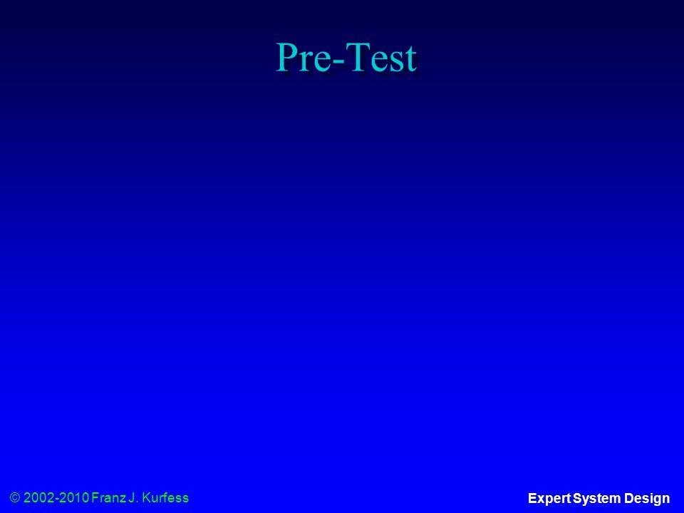 © 2002-2010 Franz J. Kurfess Expert System Design Pre-Test