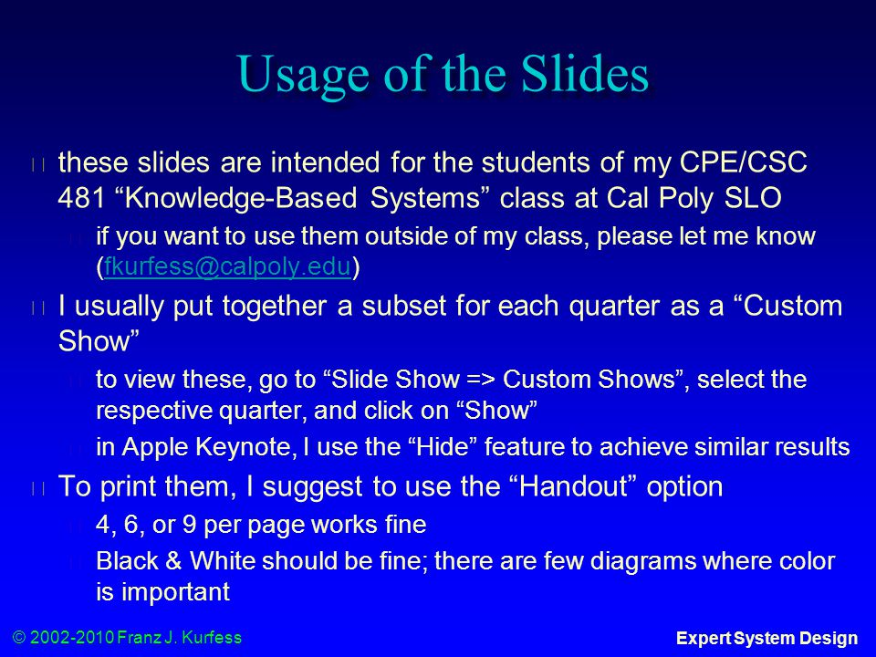 """© 2002-2010 Franz J. Kurfess Expert System Design Usage of the Slides ◆ these slides are intended for the students of my CPE/CSC 481 """"Knowledge-Based"""