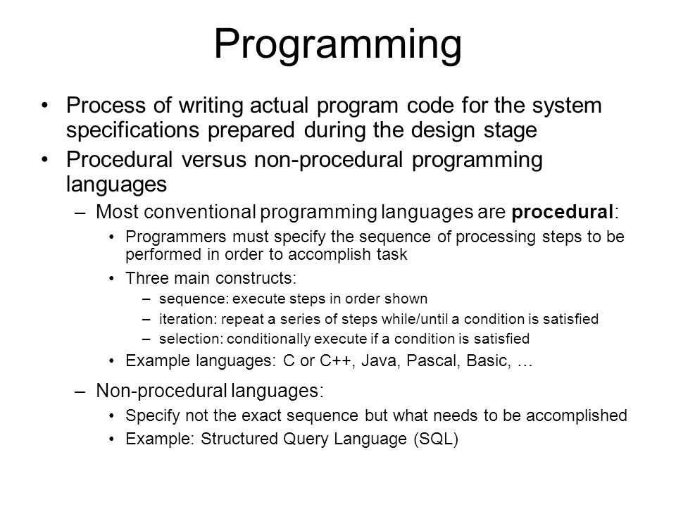 Programming Process of writing actual program code for the system specifications prepared during the design stage Procedural versus non-procedural pro