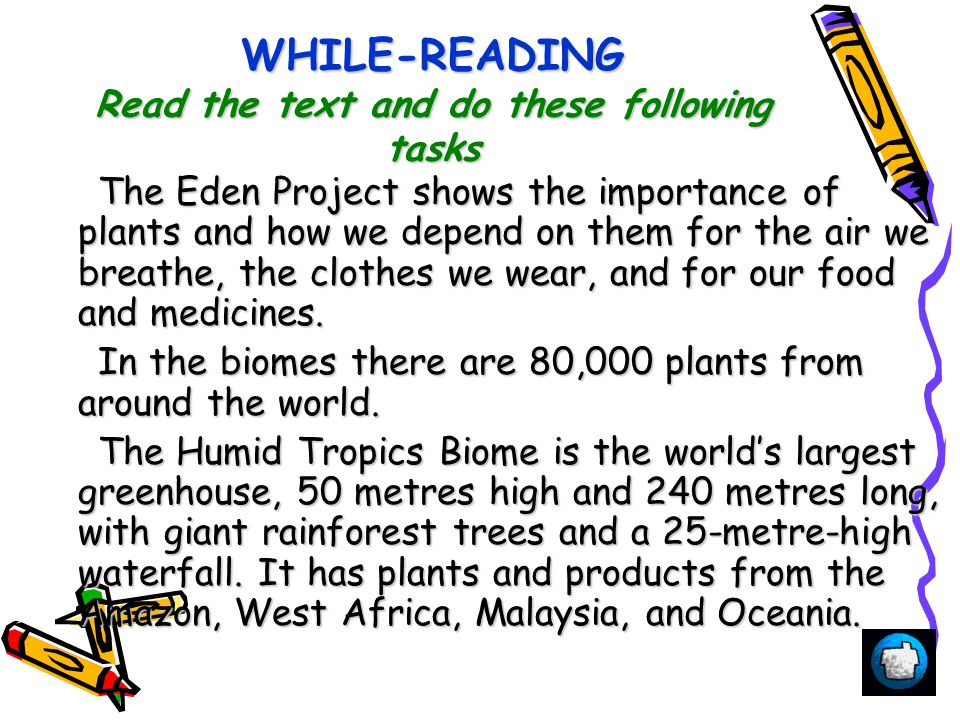 WHILE-READING Read the text and do these following tasks The Eden Project shows the importance of plants and how we depend on them for the air we breathe, the clothes we wear, and for our food and medicines.