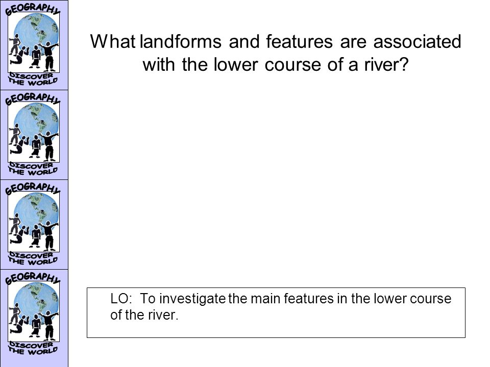 What landforms and features are associated with the lower course of a river.