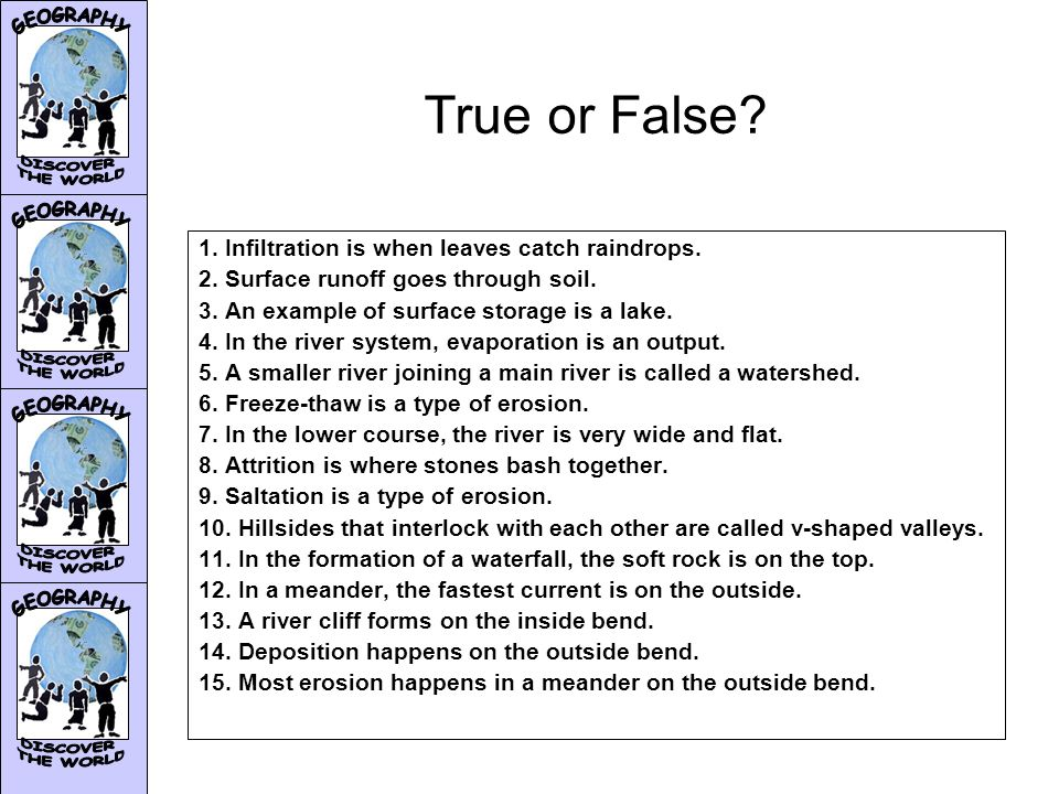 True or False. 1. Infiltration is when leaves catch raindrops.