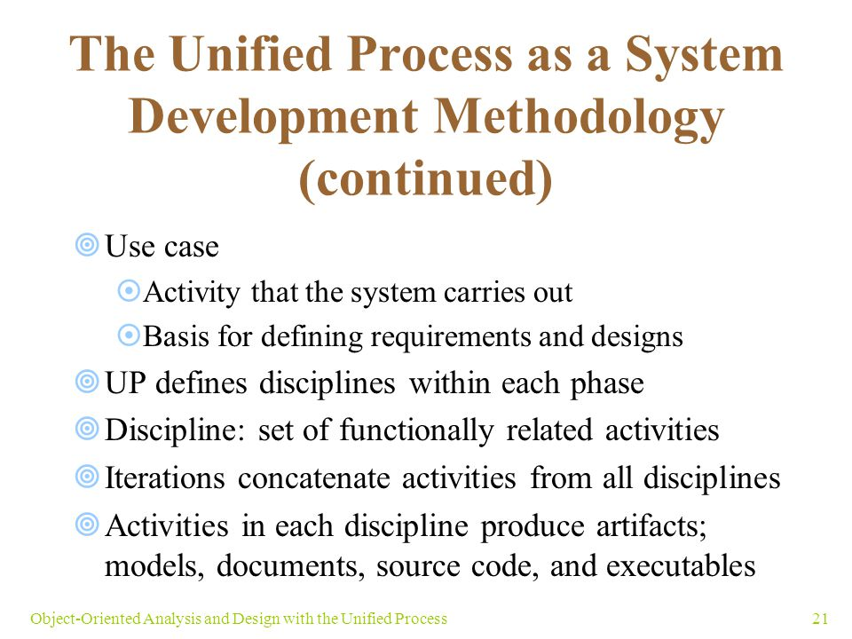 21Object-Oriented Analysis and Design with the Unified Process The Unified Process as a System Development Methodology (continued)  Use case  Activi