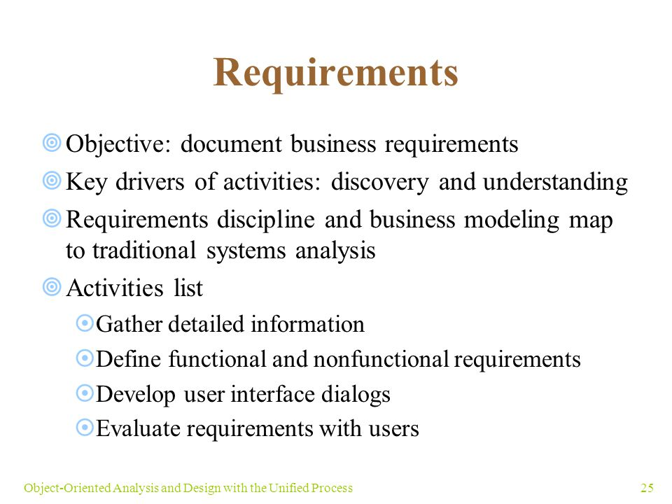 25Object-Oriented Analysis and Design with the Unified Process Requirements  Objective: document business requirements  Key drivers of activities: d