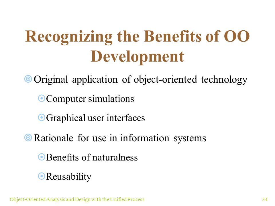 34Object-Oriented Analysis and Design with the Unified Process Recognizing the Benefits of OO Development  Original application of object-oriented te
