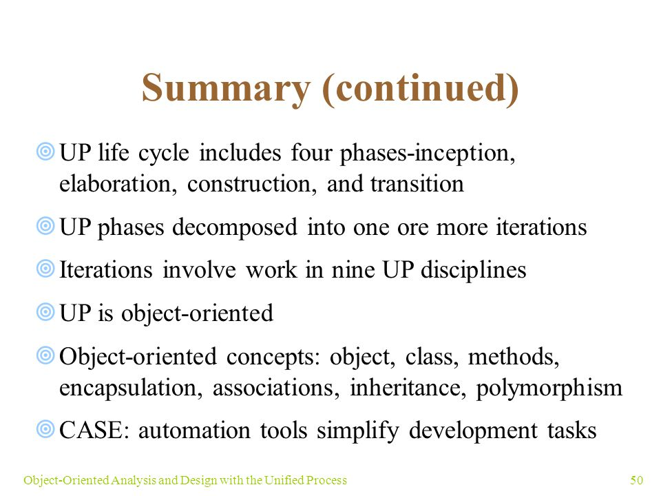 50Object-Oriented Analysis and Design with the Unified Process Summary (continued)  UP life cycle includes four phases-inception, elaboration, constr