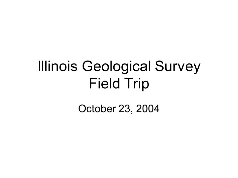Illinois Geological Survey Field Trip October 23, 2004
