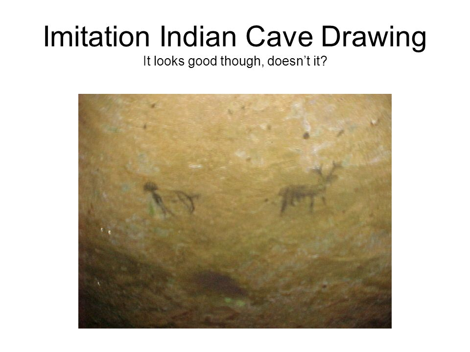 Imitation Indian Cave Drawing It looks good though, doesn't it
