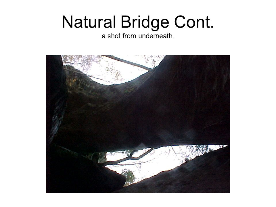 Natural Bridge Cont. a shot from underneath.