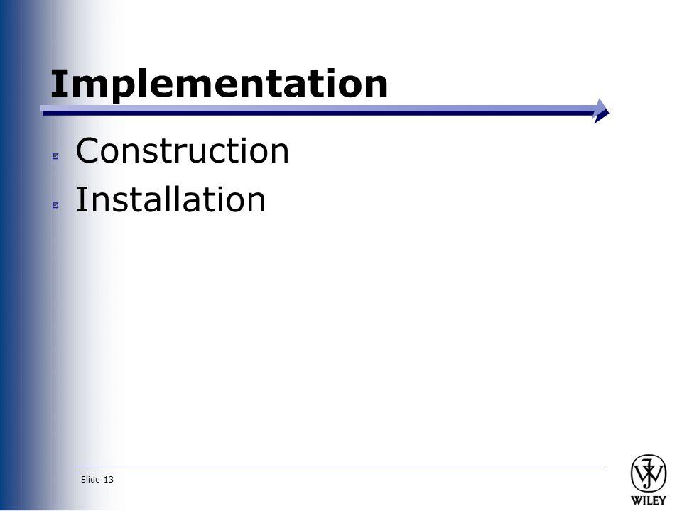 Slide 13 Construction Installation Implementation