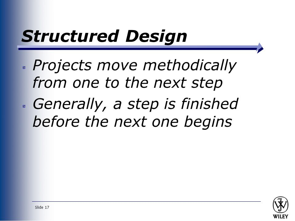 Slide 17 Structured Design Projects move methodically from one to the next step Generally, a step is finished before the next one begins