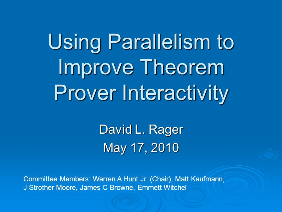 Using Parallelism to Improve Theorem Prover Interactivity David L.