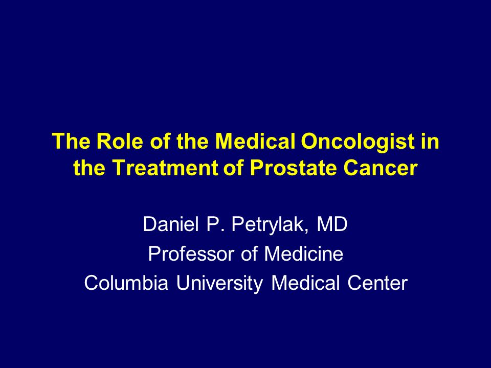 The Role of the Medical Oncologist in the Treatment of Prostate Cancer Daniel P.