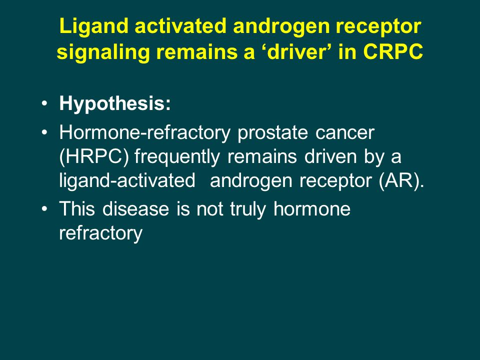 Ligand activated androgen receptor signaling remains a 'driver' in CRPC Hypothesis: Hormone-refractory prostate cancer (HRPC) frequently remains driven by a ligand-activated androgen receptor (AR).
