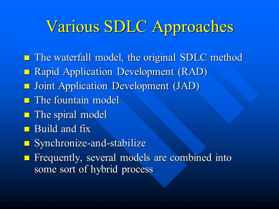 Various SDLC Approaches The waterfall model, the original SDLC method The waterfall model, the original SDLC method Rapid Application Development (RAD