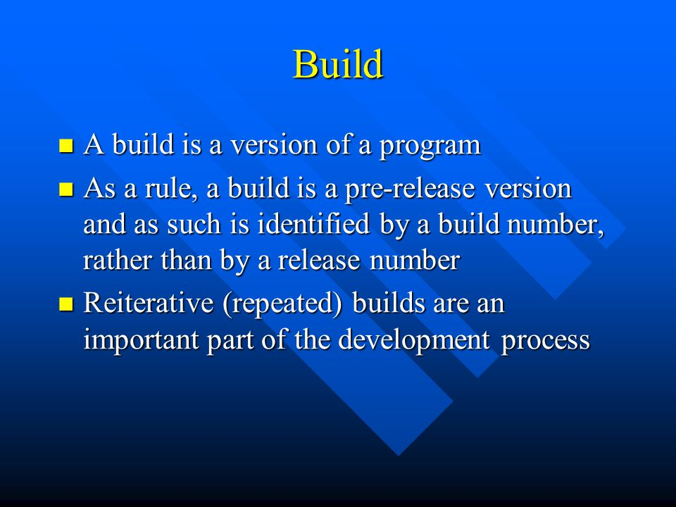 Build A build is a version of a program A build is a version of a program As a rule, a build is a pre-release version and as such is identified by a b